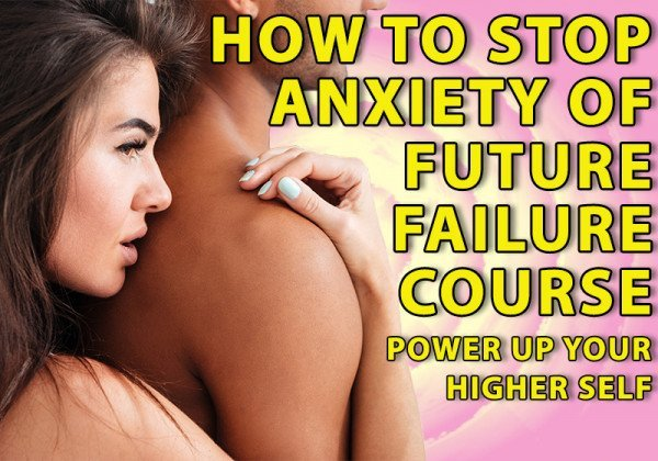 How to Stop Anxiety of Future Failure course Power Up Your Higher Self